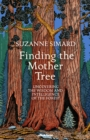 Finding the Mother Tree : Uncovering the Wisdom and Intelligence of the Forest - Book