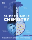 SuperSimple Chemistry : The Ultimate Bitesize Study Guide - Book