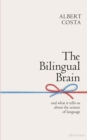 The Bilingual Brain : And What It Tells Us about the Science of Language - Book
