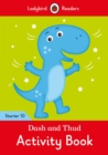 Dash and Thud Activity Book - Ladybird Readers Starter Level 10 - Book