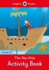 The Big Ship Activity Book - Ladybird Readers Starter Level 13 - Book