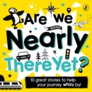 Are We Nearly There Yet? : Puffin Book of Stories for the Car - Book