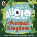 The Animal Kingdom : Ladybird Audio Adventures - Book