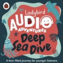 Deep Sea Dive : Ladybird Audio Adventures - Book