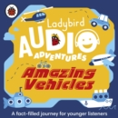 Amazing Vehicles : Ladybird Audio Adventures - Book