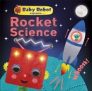 Baby Robot Explains... Rocket Science : Big ideas for little learners - Book
