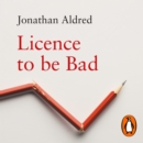 Licence to be Bad : How Economics Corrupted Us - eAudiobook