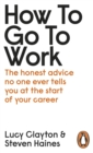 How to Go to Work : The Honest Advice No One Ever Tells You at the Start of Your Career - Book