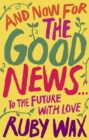 And Now For The Good News... : The much-needed tonic for our frazzled world - Book
