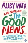 And Now For The Good News... : The much-needed tonic for our frazzled world - eBook