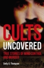 Cults Uncovered : True Stories of Mind Control and Murder - Book