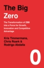 The Big Zero : The Transformation of ZBB into a Force for Growth, Innovation and Competitive Advantage - Book