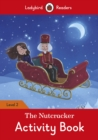 The Nutcracker Activity Book - Ladybird Readers Level 2 - Book