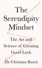 The Serendipity Mindset : The Art and Science of Creating Good Luck - Book