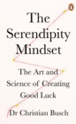 The Serendipity Mindset : The Art and Science of Creating Good Luck - eBook