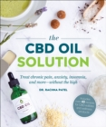 The CBD Oil Solution : Treat Chronic Pain, Anxiety, Insomnia, and More-without the High - Book