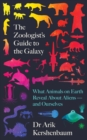 The Zoologist's Guide to the Galaxy : What Animals on Earth Reveal about Aliens - and Ourselves - Book