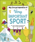 My Encyclopedia of Very Important Sport : For little athletes and fans who want to know everything - Book