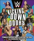 WWE Kicking Down Doors : Female Superstars Are Ruling the Ring and Changing the Game! - Book