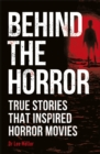 Behind the Horror : True stories that inspired horror movies - Book