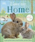 I Love My Home : A pop-up book about animal families and their homes - Book