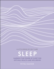 Sleep : Harness the Power of Sleep for Optimal Health and Wellbeing - Book