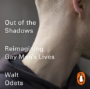 Out of the Shadows : Reimagining Gay Men s Lives - eAudiobook