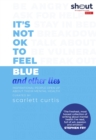 It's Not OK to Feel Blue (and other lies) : Inspirational people open up about their mental health