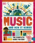 Music and How it Works : The Complete Guide for Kids - Book