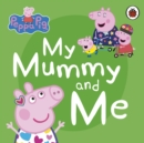 Peppa Pig: My Mummy and Me - Book