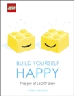 LEGO Build Yourself Happy : The Joy of LEGO play - Book