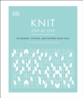 Knit Step by Step : Techniques, Stitches, and Patterns Made Easy - Book