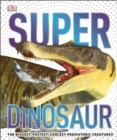 Super Dinosaur : The Biggest, Fastest, Coolest Prehistoric Creatures - Book