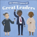 When I Grow Up - Great Leaders : Kids Like You that Became Inspiring Leaders - Book