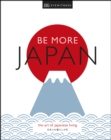Be More Japan : The Art of Japanese Living - eBook