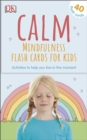 Calm - Mindfulness Flash Cards for Kids : 40 Activities to Help you Learn to Live in the Moment - Book