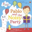 Pablo: Pablo and the Noisy Party - Book