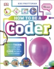 How To Be A Coder : Learn to Think like a Coder with Fun Activities, then Code in Scratch 3.0 Online! - eBook