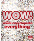 WOW! : The visual encyclopedia of everything - eBook