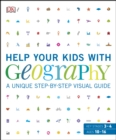 Help Your Kids with Geography, Ages 10-16 (Key Stages 3-4) : A Unique Step-by-Step Visual Guide, Revision and Reference - eBook