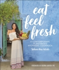 Eat Feel Fresh : A Contemporary Plant-based Ayurvedic Cookbook - eBook