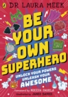Be Your Own Superhero : Unlock Your Powers. Unleash Your Awesome. - Book