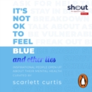 It's Not OK to Feel Blue (and other lies) : Inspirational people open up about their mental health - eAudiobook