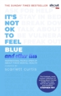 It's Not OK to Feel Blue (and other lies) : Inspirational people open up about their mental health - Book