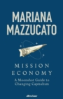 Mission Economy : A Moonshot Guide to Changing Capitalism - Book