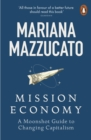 Mission Economy : A Moonshot Guide to Changing Capitalism - eBook