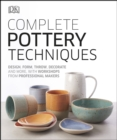 Complete Pottery Techniques : Design, Form, Throw, Decorate and More, with Workshops from Professional Makers - eBook