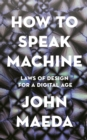 How to Speak Machine : Laws of Design for a Digital Age - Book