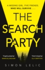 The Search Party : You won't believe the twist in this compulsive new Top Ten ebook bestseller from the 'Stephen King-like' Simon Lelic - Book