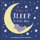 Time to Sleep, Little One : A soothing rhyme for bedtime - Book